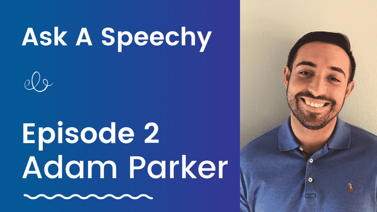 Ask A Speechy Adam Parker